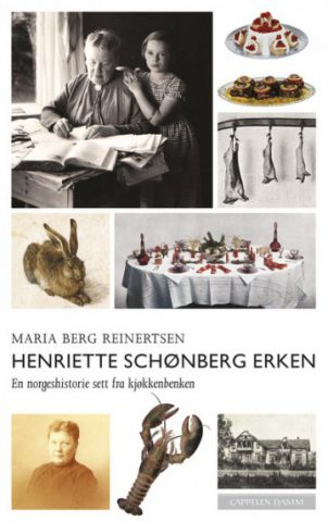 Henriette Schønberg Erken. En norgeshistorie sett fra kjøkkenbenken av Maria Berg Reinertsen
